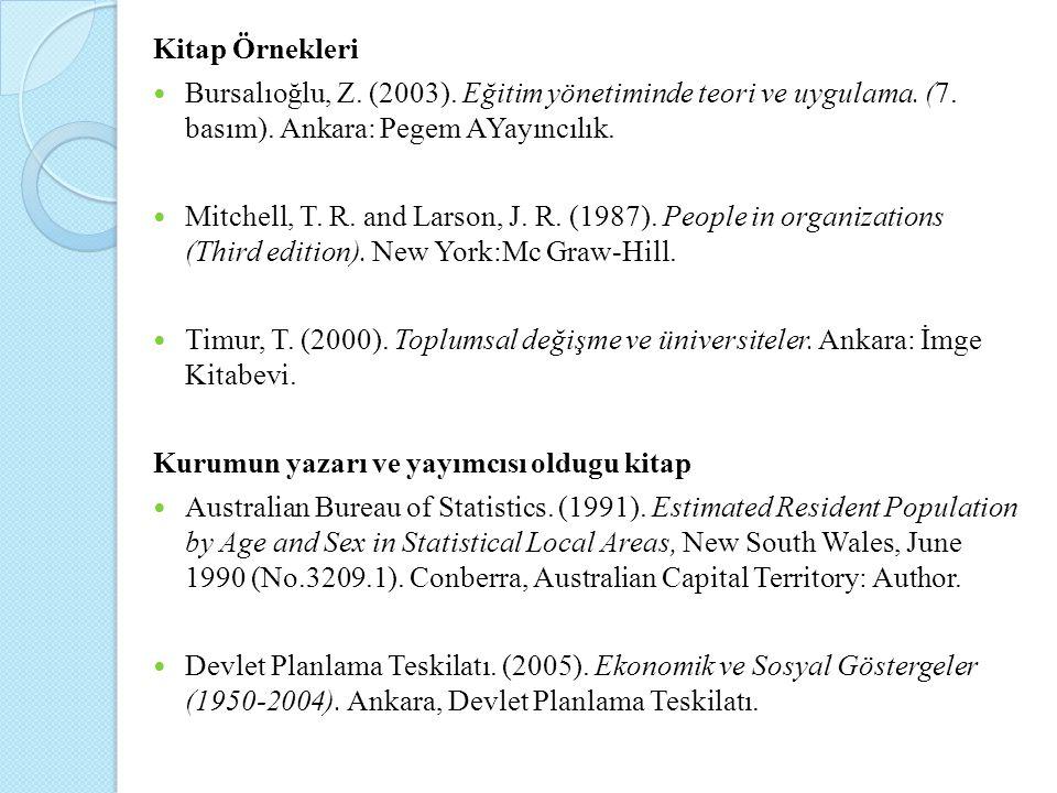 Kitap Örnekleri Bursalıoğlu, Z. (2003). Eğitim yönetiminde teori ve uygulama. (7. basım). Ankara: Pegem AYayıncılık. Mitchell, T. R. and Larson, J. R.
