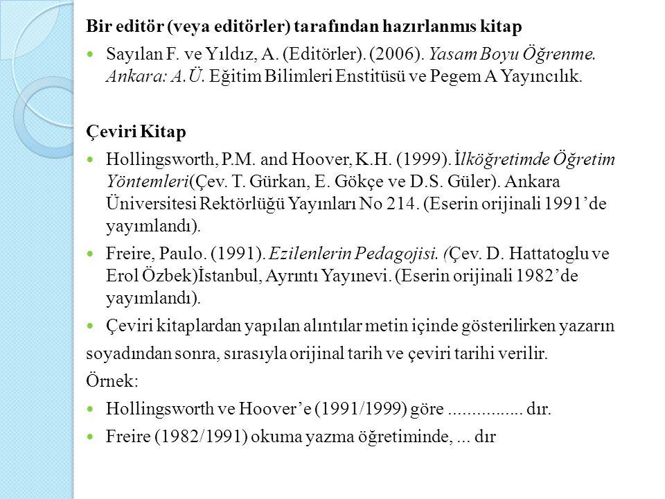 Bir editör (veya editörler) tarafından hazırlanmıs kitap Sayılan F. ve Yıldız, A. (Editörler). (2006). Yasam Boyu Öğrenme. Ankara: A.Ü. Eğitim Bilimle