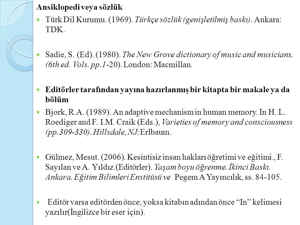Ansiklopedi veya sözlük Türk Dil Kurumu. (1969). Türkçe sözlük (genişletilmiş baskı). Ankara: TDK. Sadie, S. (Ed). (1980). The New Grove dictionary of