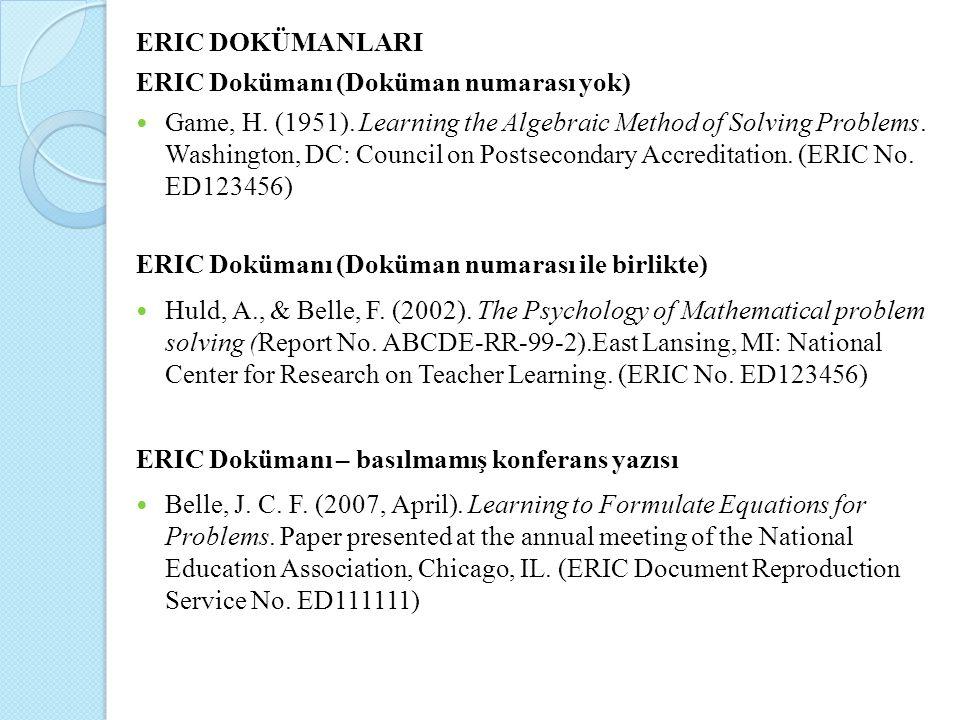 ERIC DOKÜMANLARI ERIC Dokümanı (Doküman numarası yok) Game, H. (1951). Learning the Algebraic Method of Solving Problems. Washington, DC: Council on P
