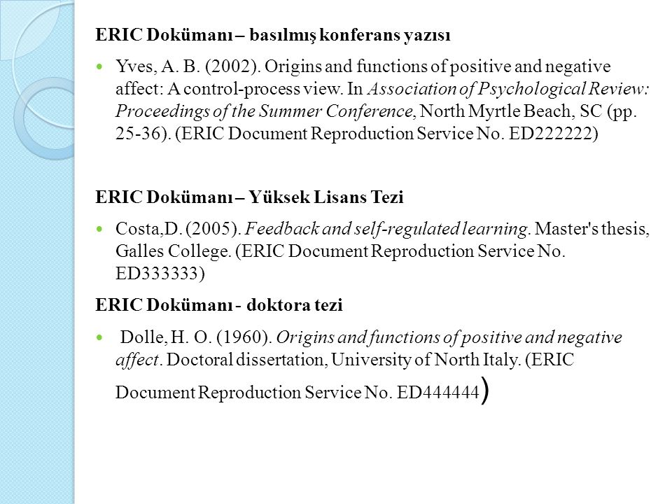 ERIC Dokümanı – basılmış konferans yazısı Yves, A. B. (2002). Origins and functions of positive and negative affect: A control-process view. In Associ