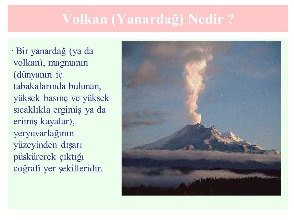 Volkan (Yanardağ) Nedir ?. Bir yanardağ (ya da volkan), magmanın (dünyanın iç tabakalarında bulunan, yüksek basınç ve yüksek sıcaklıkla ergimiş ya da