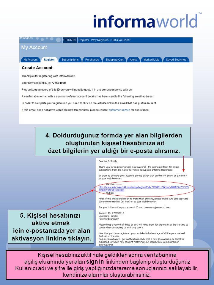 4. Doldurduğunuz formda yer alan bilgilerden oluşturulan kişisel hesabınıza ait özet bilgilerin yer aldığı bir e-posta alırsınız. 5. Kişisel hesabınız