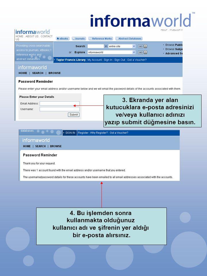 4. Bu işlemden sonra kullanmakta olduğunuz kullanıcı adı ve şifrenin yer aldığı bir e-posta alırsınız. 3. Ekranda yer alan kutucuklara e-posta adresin