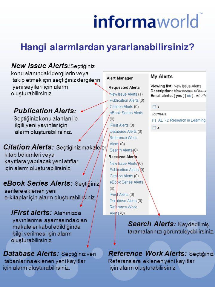 Hangi alarmlardan yararlanabilirsiniz? New Issue Alerts: Seçtiğiniz konu alanındaki dergilerin veya takip etmek için seçtiğiniz dergilerin yeni sayıla
