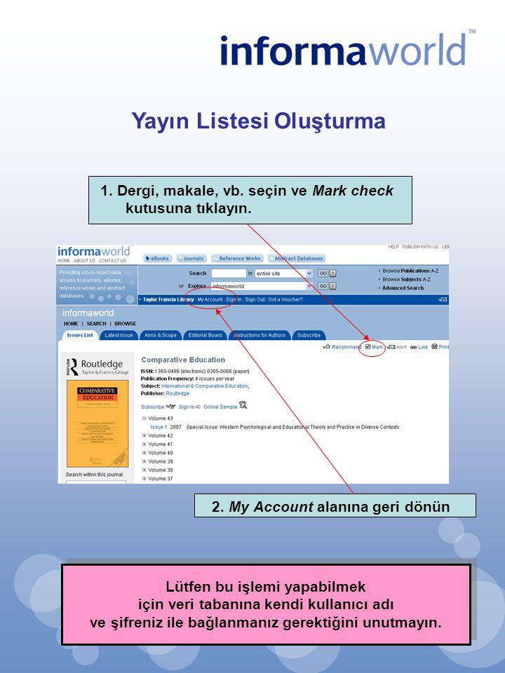 Yayın Listesi Oluşturma 1. Dergi, makale, vb. seçin ve Mark check kutusuna tıklayın. 2. My Account alanına geri dönün Lütfen bu işlemi yapabilmek için