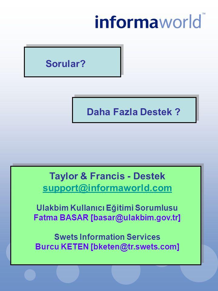 Sorular? Daha Fazla Destek ? Taylor & Francis - Destek support@informaworld.com Ulakbim Kullanıcı Eğitimi Sorumlusu Fatma BASAR [basar@ulakbim.gov.tr]