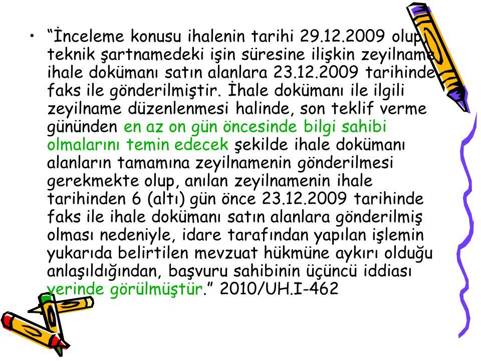 İnceleme konusu ihalenin tarihi 29.12.2009 olup, teknik şartnamedeki işin süresine ilişkin zeyilname ihale dokümanı satın alanlara 23.12.2009 tarihinde faks ile gönderilmiştir.