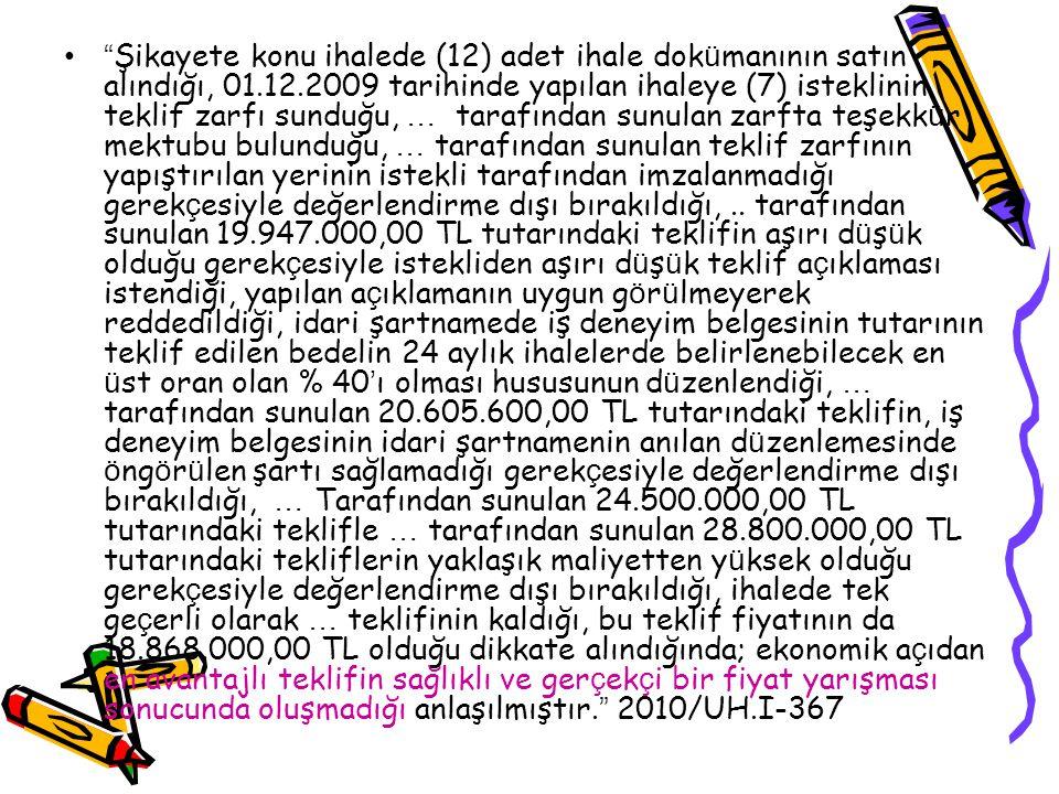 Şikayete konu ihalede (12) adet ihale dok ü manının satın alındığı, 01.12.2009 tarihinde yapılan ihaleye (7) isteklinin teklif zarfı sunduğu, … tarafından sunulan zarfta teşekk ü r mektubu bulunduğu, … tarafından sunulan teklif zarfının yapıştırılan yerinin istekli tarafından imzalanmadığı gerek ç esiyle değerlendirme dışı bırakıldığı,..