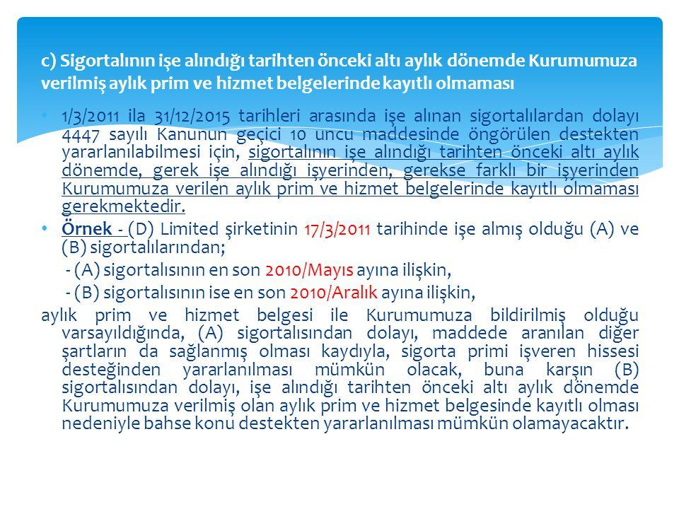 1/3/2011 ila 31/12/2015 tarihleri arasında işe alınan sigortalılardan dolayı 4447 sayılı Kanunun geçici 10 uncu maddesinde öngörülen destekten yararla