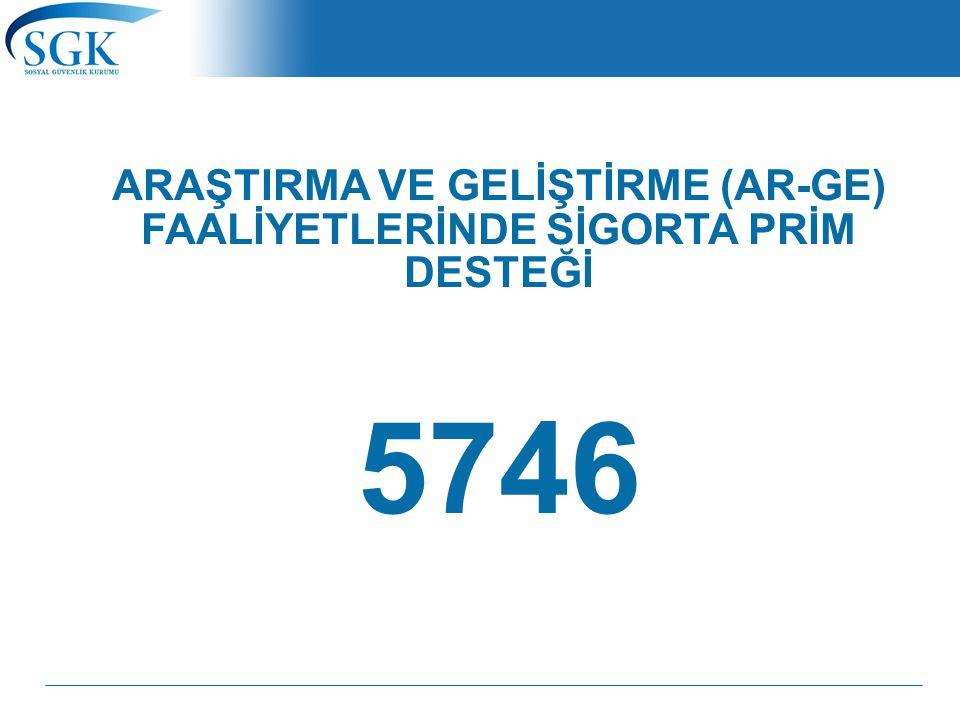 ARAŞTIRMA VE GELİŞTİRME (AR-GE) FAALİYETLERİNDE SİGORTA PRİM DESTEĞİ 5746