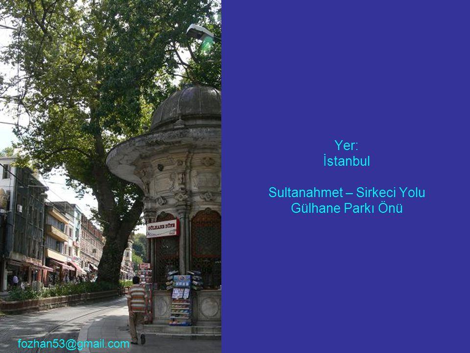 Yer: İstanbul Sultanahmet – Sirkeci Yolu Gülhane Parkı Önü fozhan53@gmail.com