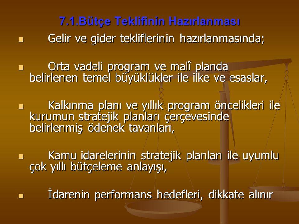 7.1.Bütçe Teklifinin Hazırlanması Gelir ve gider tekliflerinin hazırlanmasında; Gelir ve gider tekliflerinin hazırlanmasında; Orta vadeli program ve m