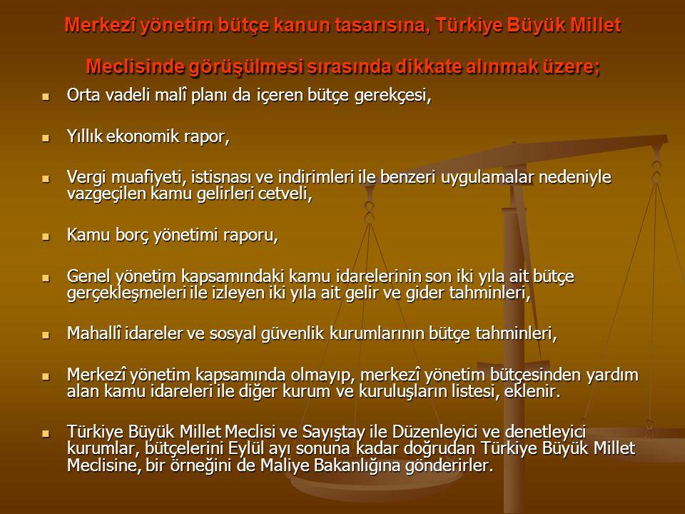 Merkezî yönetim bütçe kanun tasarısına, Türkiye Büyük Millet Meclisinde görüşülmesi sırasında dikkate alınmak üzere; Orta vadeli malî planı da içeren