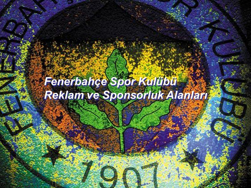 Fenerbahçe Spor Kulübü Reklam ve Sponsorluk Alanları Fenerbahçe Spor Kulübü Reklam ve Sponsorluk Alanları