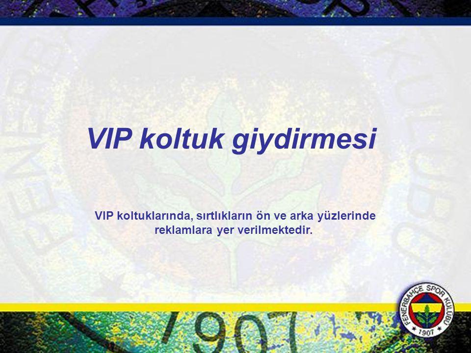 VIP koltuklarında, sırtlıkların ön ve arka yüzlerinde reklamlara yer verilmektedir. VIP koltuk giydirmesi
