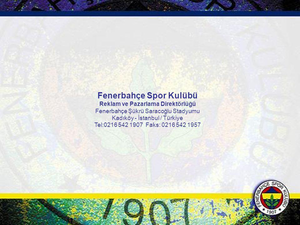 Fenerbahçe Spor Kulübü Reklam ve Pazarlama Direktörlüğü Fenerbahçe Şükrü Saracoğlu Stadyumu Kadıköy - İstanbul / Türkiye Tel:0216 542 1907 Faks: 0216