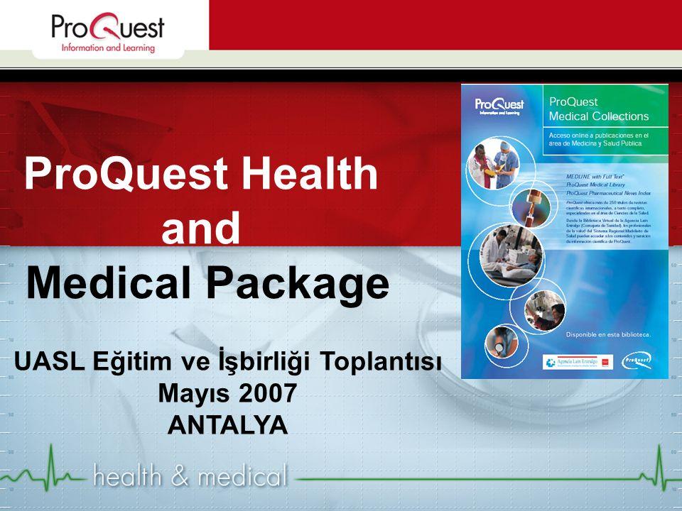 ProQuest Health and Medical Package UASL Eğitim ve İşbirliği Toplantısı Mayıs 2007 ANTALYA