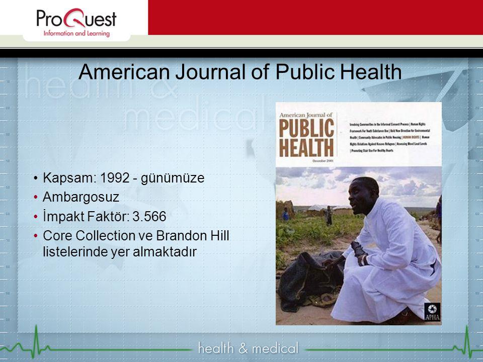 Kapsam: 1992 - günümüze Ambargosuz İmpakt Faktör: 3.566 Core Collection ve Brandon Hill listelerinde yer almaktadır American Journal of Public Health