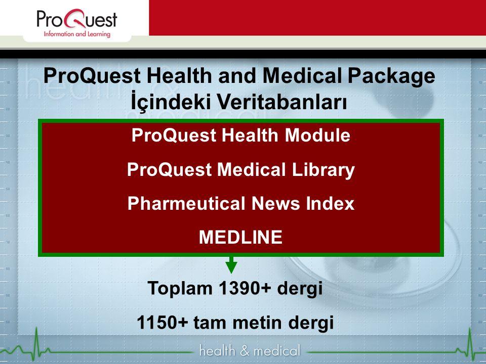 ProQuest Health and Medical Package İçindeki Veritabanları Toplam 1390+ dergi 1150+ tam metin dergi ProQuest Health Module ProQuest Medical Library Pharmeutical News Index MEDLINE