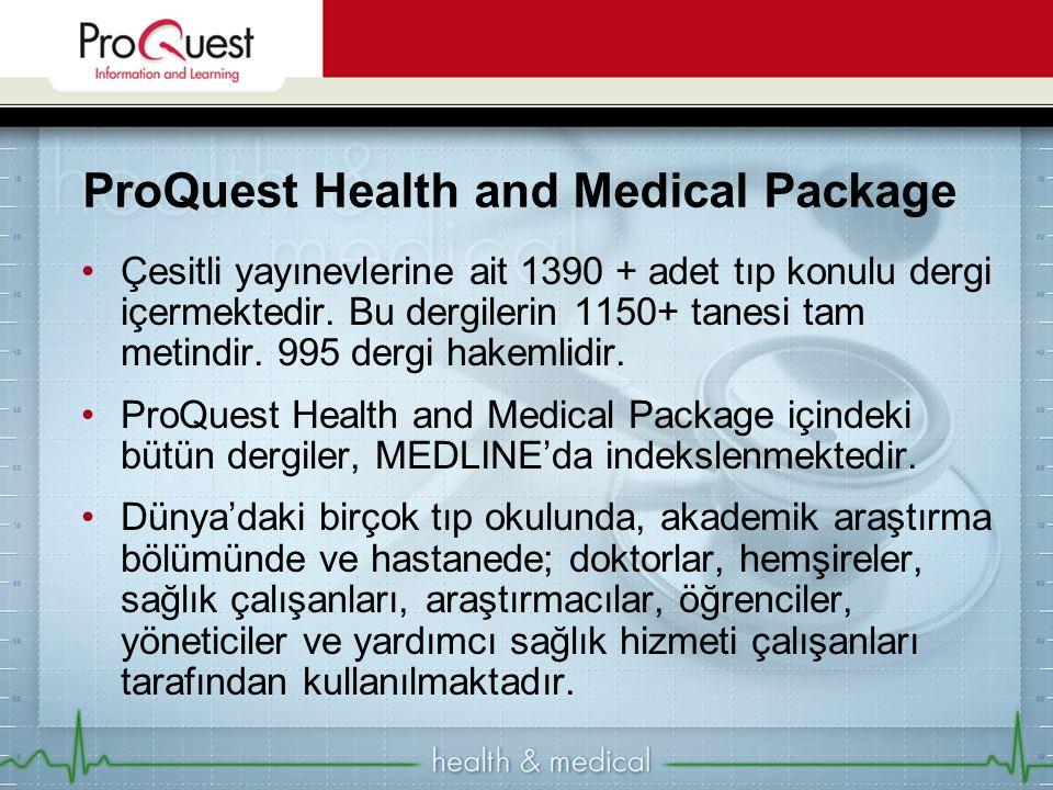 ProQuest Health and Medical Package Çesitli yayınevlerine ait 1390 + adet tıp konulu dergi içermektedir. Bu dergilerin 1150+ tanesi tam metindir. 995