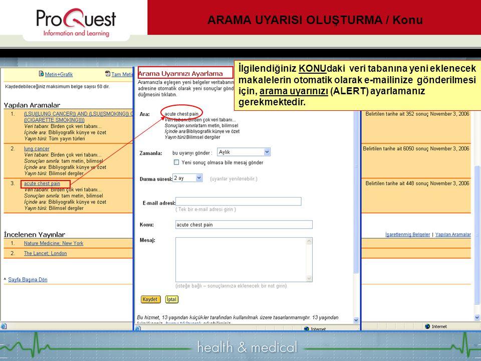 İlgilendiğiniz KONUdaki veri tabanına yeni eklenecek makalelerin otomatik olarak e-mailinize gönderilmesi için, arama uyarınızı (ALERT) ayarlamanız gerekmektedir.