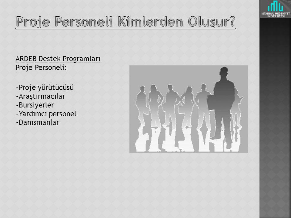 ARDEB Destek Programları Proje Personeli: –Proje yürütücüsü –Araştırmacılar –Bursiyerler –Yardımcı personel –Danışmanlar
