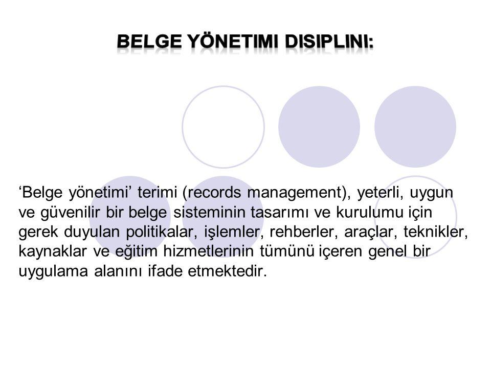 'Belge yönetimi' terimi (records management), yeterli, uygun ve güvenilir bir belge sisteminin tasarımı ve kurulumu için gerek duyulan politikalar, iş