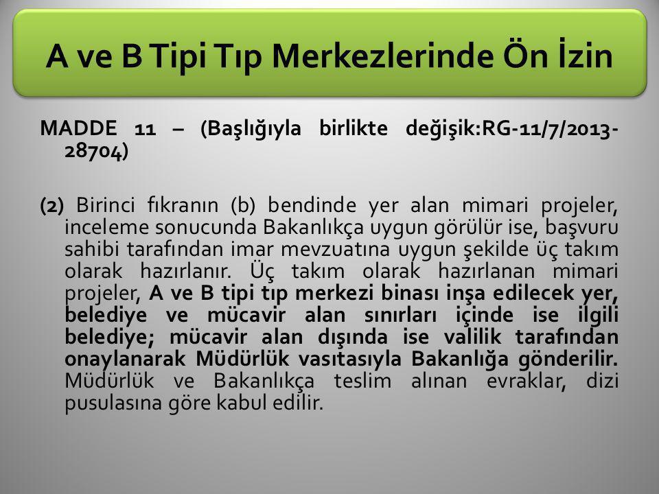 A ve B Tipi Tıp Merkezlerinde Ön İzin MADDE 11 – (Başlığıyla birlikte değişik:RG-11/7/2013- 28704) (2) Birinci fıkranın (b) bendinde yer alan mimari p