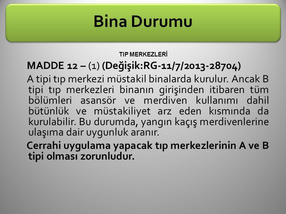 Bina Durumu TIP MERKEZLERİ MADDE 12 – (1) (Değişik:RG-11/7/2013-28704) A tipi tıp merkezi müstakil binalarda kurulur. Ancak B tipi tıp merkezleri bina