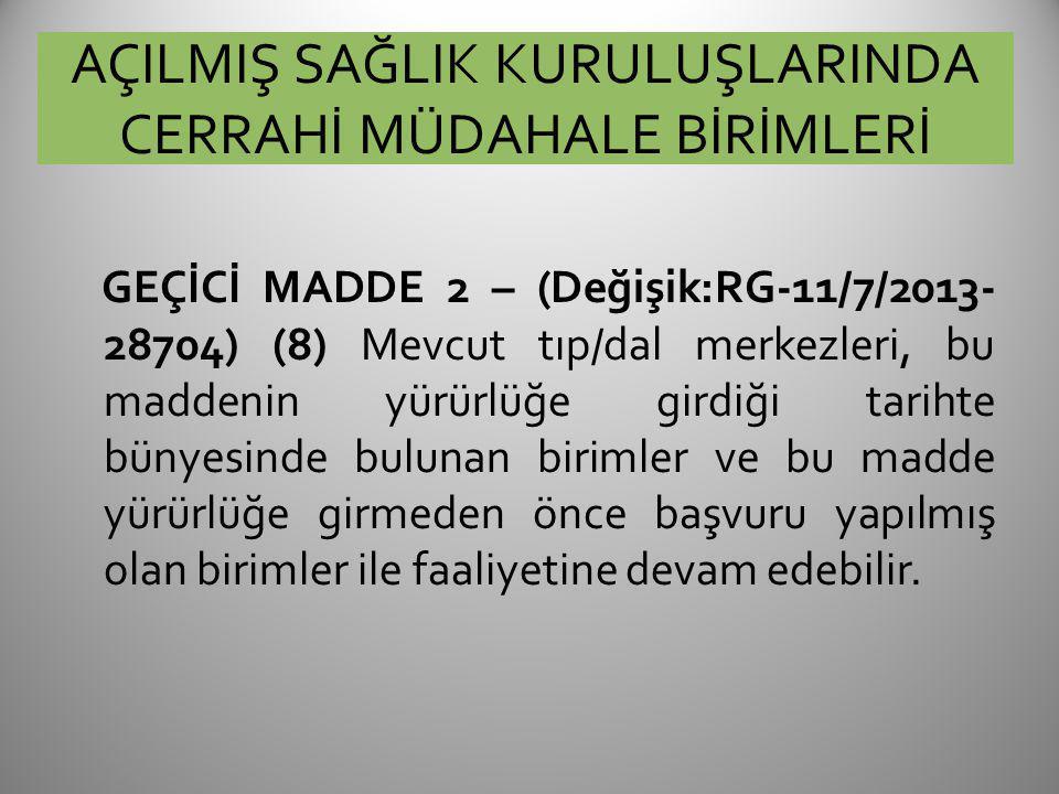 AÇILMIŞ SAĞLIK KURULUŞLARINDA CERRAHİ MÜDAHALE BİRİMLERİ GEÇİCİ MADDE 2 – (Değişik:RG-11/7/2013- 28704) (8) Mevcut tıp/dal merkezleri, bu maddenin yür
