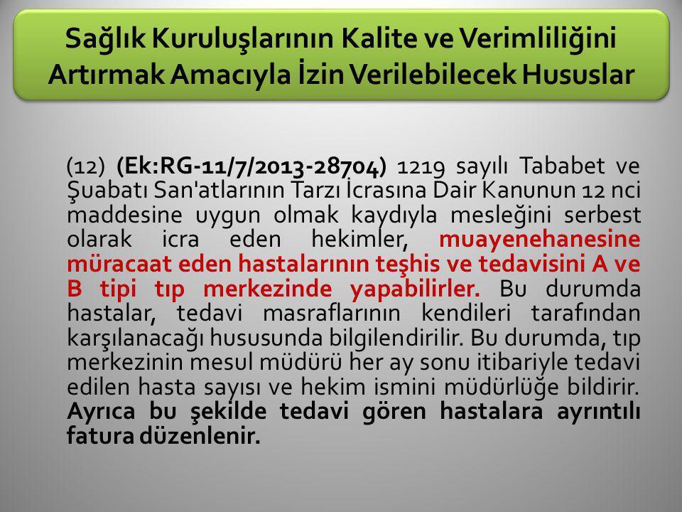 Sağlık Kuruluşlarının Kalite ve Verimliliğini Artırmak Amacıyla İzin Verilebilecek Hususlar (12) (Ek:RG-11/7/2013-28704) 1219 sayılı Tababet ve Şuabat