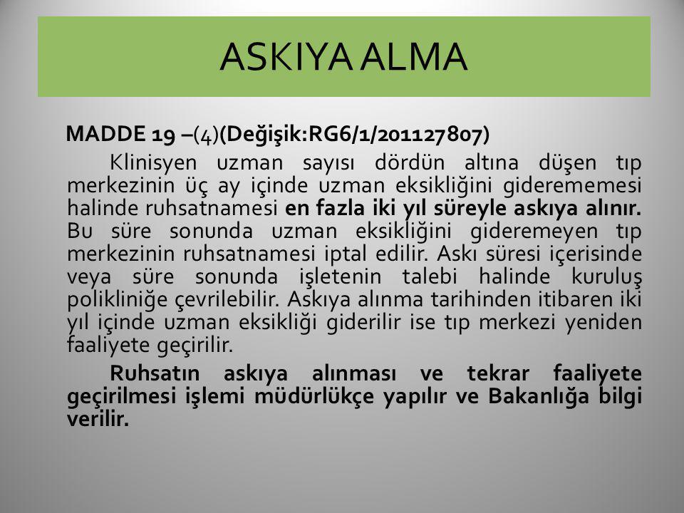 ASKIYA ALMA MADDE 19 –(4)(Değişik:RG6/1/201127807) Klinisyen uzman sayısı dördün altına düşen tıp merkezinin üç ay içinde uzman eksikliğini giderememe