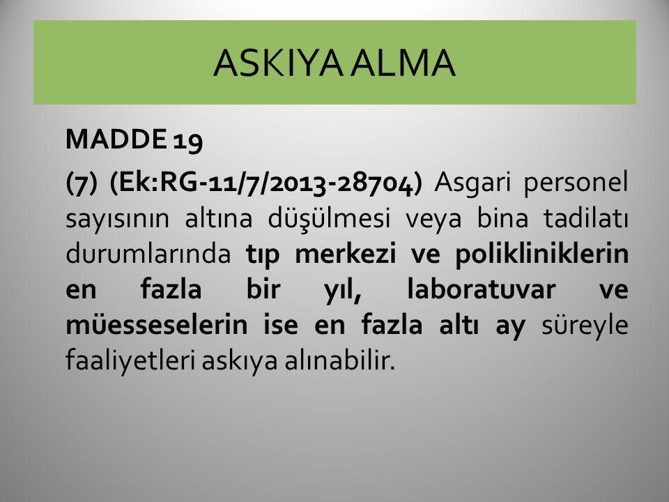 ASKIYA ALMA MADDE 19 (7) (Ek:RG-11/7/2013-28704) Asgari personel sayısının altına düşülmesi veya bina tadilatı durumlarında tıp merkezi ve poliklinikl