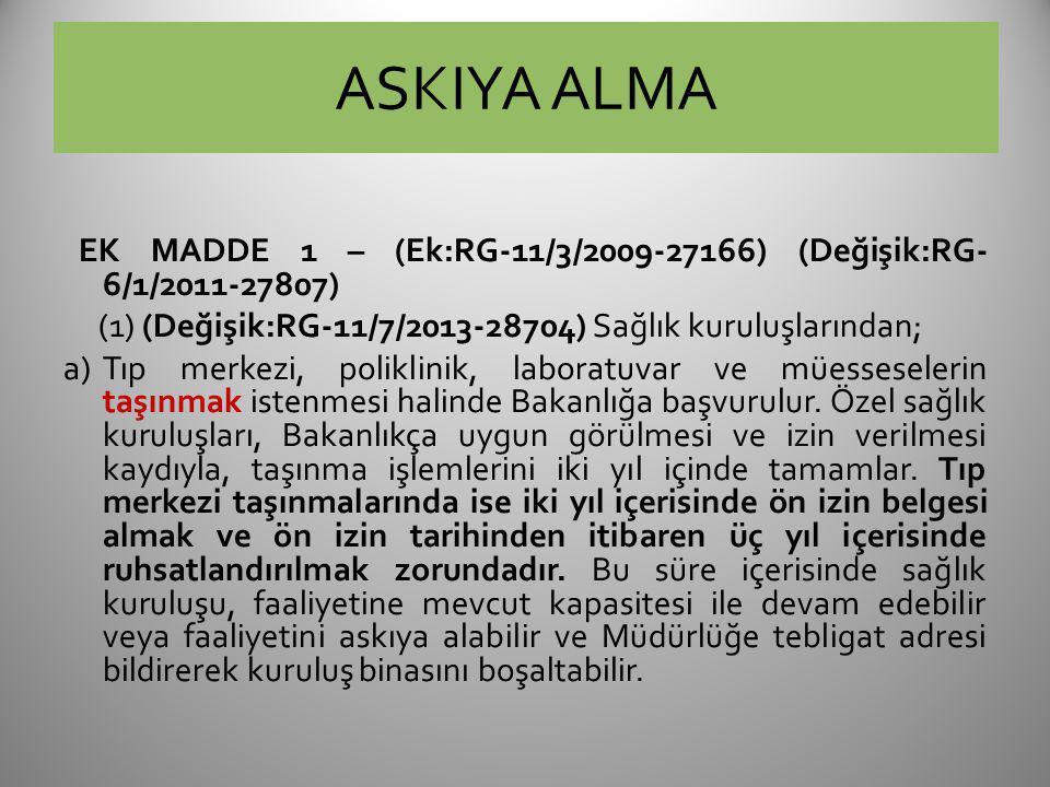 ASKIYA ALMA EK MADDE 1 – (Ek:RG-11/3/2009-27166) (Değişik:RG- 6/1/2011-27807) (1) (Değişik:RG-11/7/2013-28704) Sağlık kuruluşlarından; a)Tıp merkezi, poliklinik, laboratuvar ve müesseselerin taşınmak istenmesi halinde Bakanlığa başvurulur.
