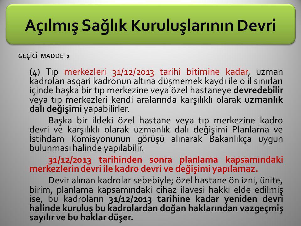 Açılmış Sağlık K uruluşlarının D evri GEÇİCİ MADDE 2 (4) Tıp merkezleri 31/12/2013 tarihi bitimine kadar, uzman kadroları asgari kadronun altına düşme