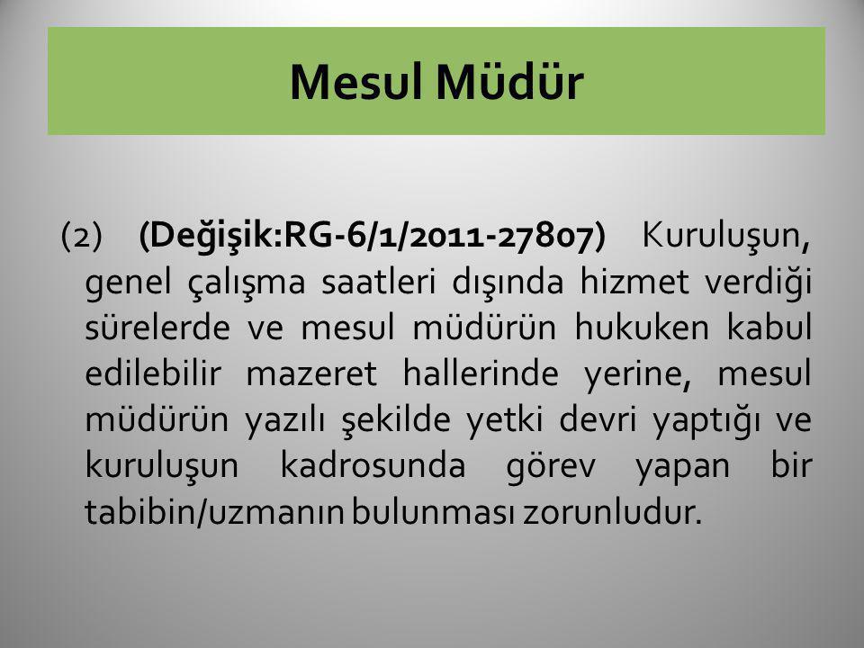 Mesul Müdür (2) (Değişik:RG-6/1/2011-27807) Kuruluşun, genel çalışma saatleri dışında hizmet verdiği sürelerde ve mesul müdürün hukuken kabul edilebil