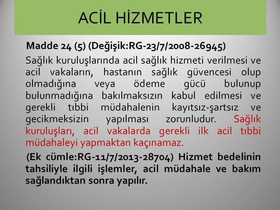 ACİL HİZMETLER Madde 24 (5) (Değişik:RG-23/7/2008-26945) Sağlık kuruluşlarında acil sağlık hizmeti verilmesi ve acil vakaların, hastanın sağlık güvenc