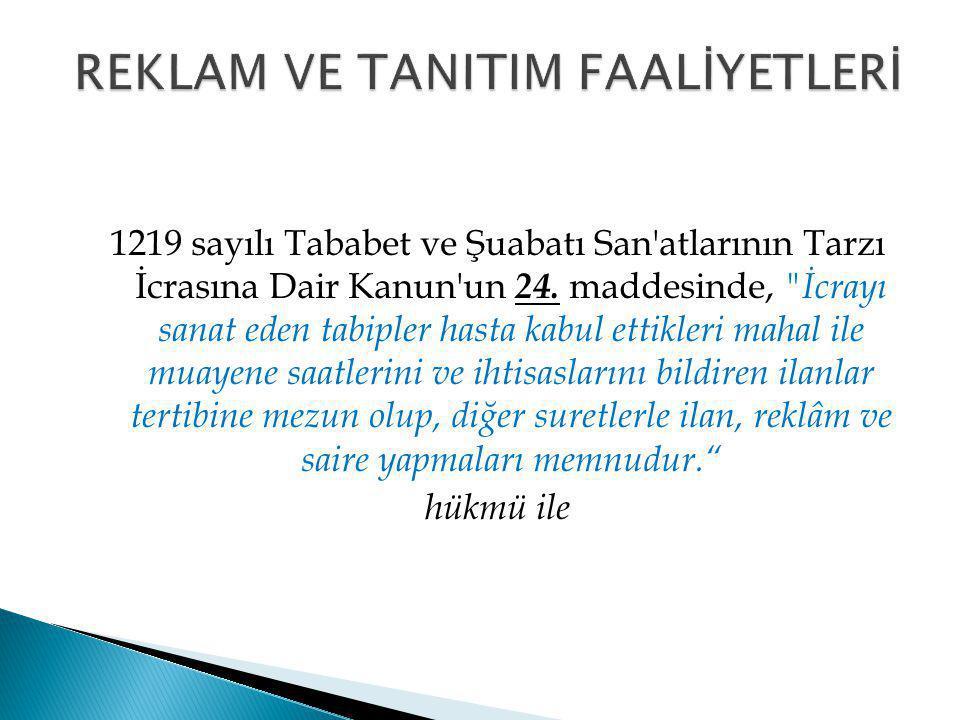 1219 sayılı Tababet ve Şuabatı San'atlarının Tarzı İcrasına Dair Kanun'un 24. maddesinde,