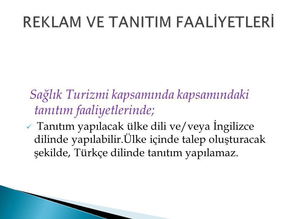 Sağlık Turizmi kapsamında kapsamındaki tanıtım faaliyetlerinde; Tanıtım yapılacak ülke dili ve/veya İngilizce dilinde yapılabilir.Ülke içinde talep oluşturacak şekilde, Türkçe dilinde tanıtım yapılamaz.