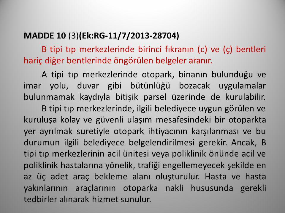 MADDE 10 (3)(Ek:RG-11/7/2013-28704) B tipi tıp merkezlerinde birinci fıkranın (c) ve (ç) bentleri hariç diğer bentlerinde öngörülen belgeler aranır.