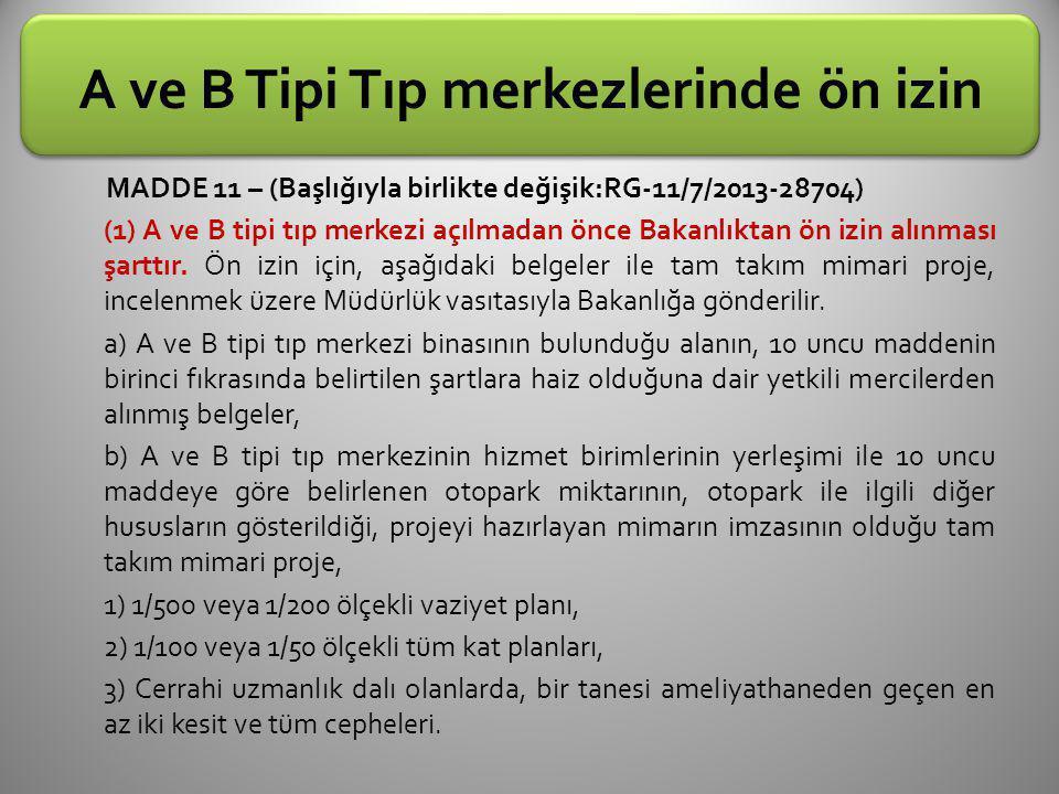 A ve B Tipi Tıp merkezlerinde ön izin MADDE 11 – (Başlığıyla birlikte değişik:RG-11/7/2013-28704) (1) A ve B tipi tıp merkezi açılmadan önce Bakanlıktan ön izin alınması şarttır.