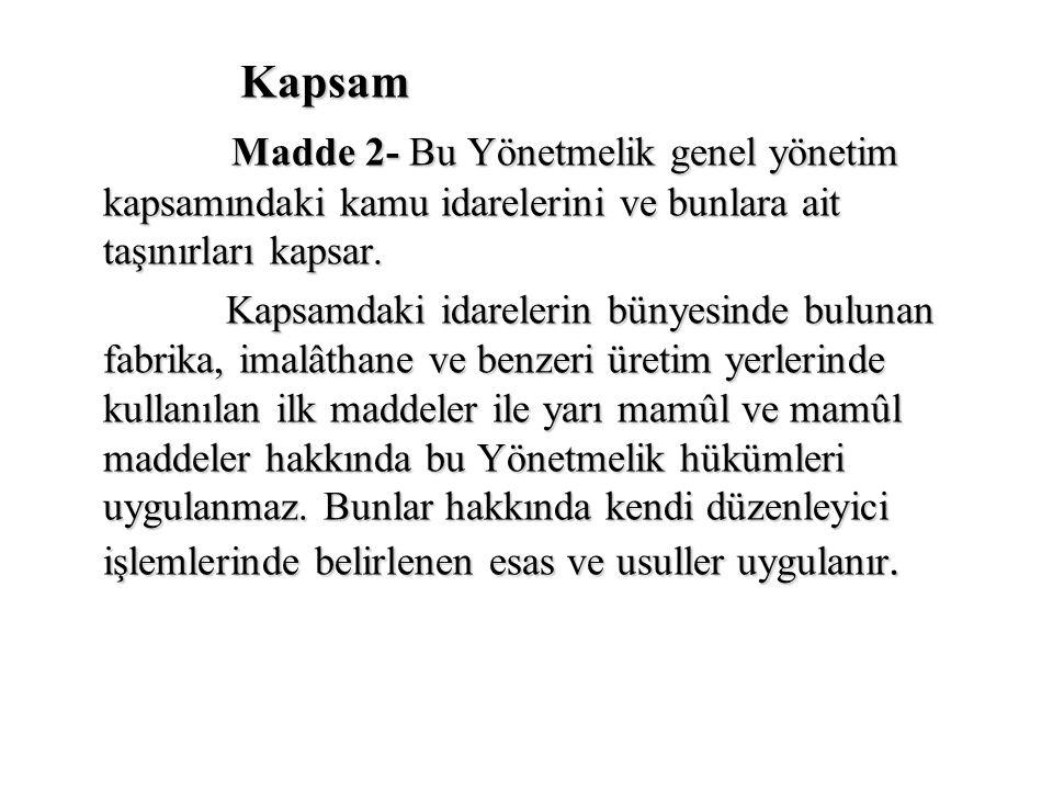 Kapsam Kapsam Madde 2- Bu Yönetmelik genel yönetim kapsamındaki kamu idarelerini ve bunlara ait taşınırları kapsar. Madde 2- Bu Yönetmelik genel yönet