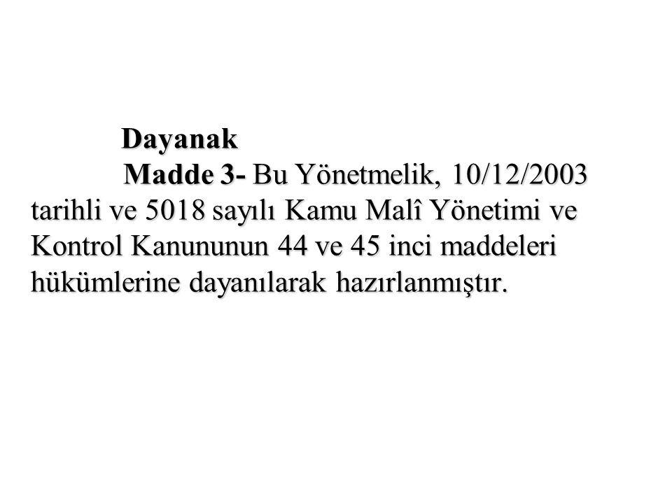 Dayanak Dayanak Madde 3- Bu Yönetmelik, 10/12/2003 Madde 3- Bu Yönetmelik, 10/12/2003 tarihli ve 5018 sayılı Kamu Malî Yönetimi ve Kontrol Kanununun 4