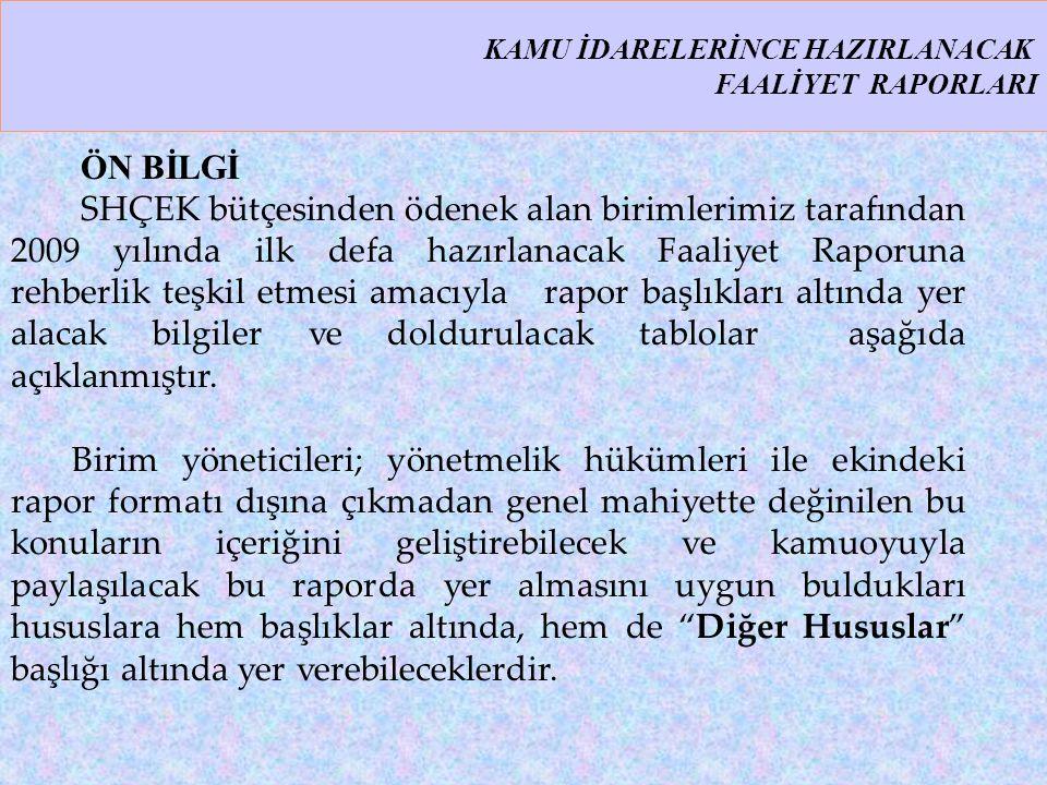 ÖN BİLGİ SHÇEK bütçesinden ödenek alan birimlerimiz tarafından 2009 yılında ilk defa hazırlanacak Faaliyet Raporuna rehberlik teşkil etmesi amacıyla r