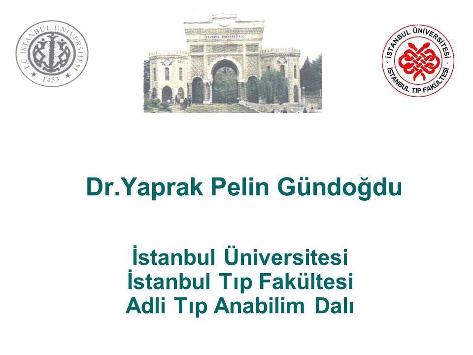 İstanbul Üniversitesi İstanbul Tıp Fakültesi Adli Tıp Anabilim Dalı Dr.Yaprak Pelin Gündoğdu