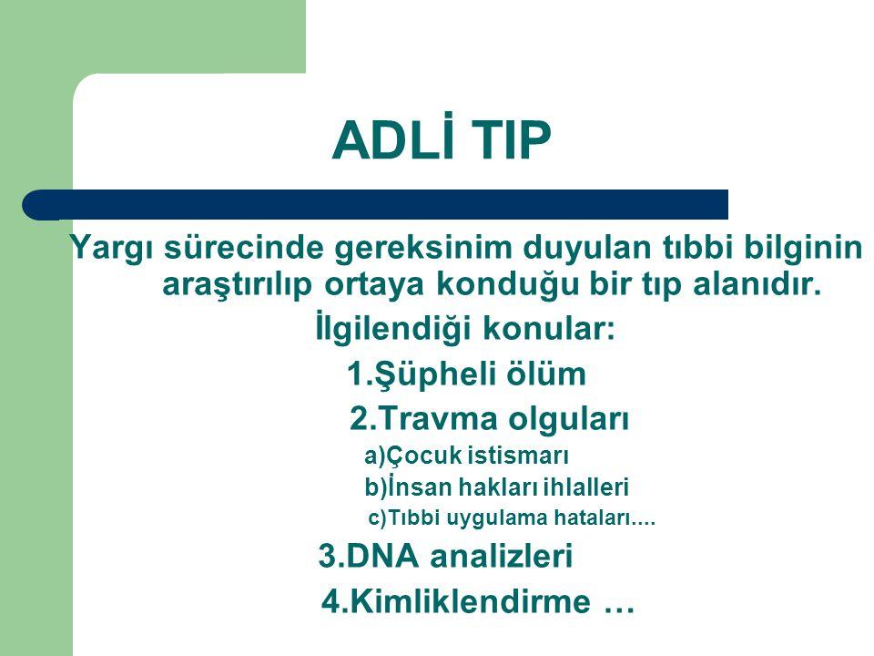ADLİ TIP Yargı sürecinde gereksinim duyulan tıbbi bilginin araştırılıp ortaya konduğu bir tıp alanıdır.