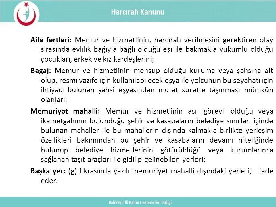 Aile fertleri: Memur ve hizmetlinin, harcırah verilmesini gerektiren olay sırasında evlilik bağıyla bağlı olduğu eşi ile bakmakla yükümlü olduğu çocuk