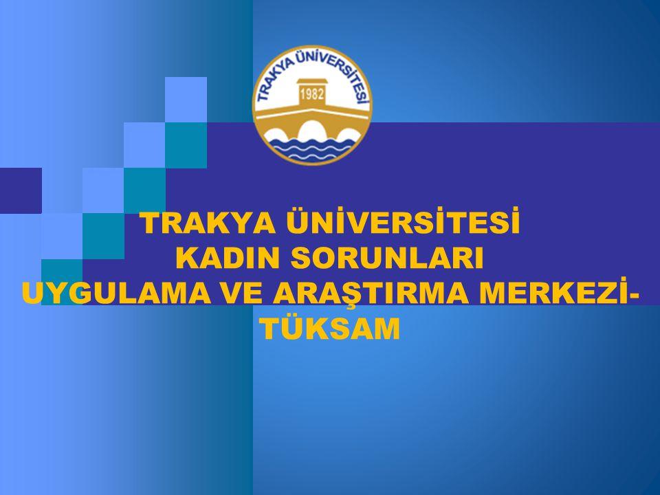 Kuruluşu Trakya Üniversitesi Kadın Sorunları Uygulama ve Araştırma Merkezi (TÜKSAM) 10.11.2009 tarihinde kurulmuştur.