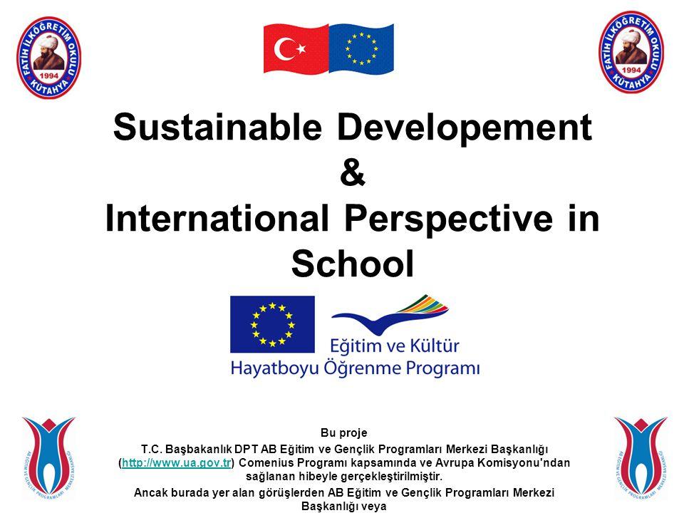 Sustainable Developement & International Perspective in School Bu proje T.C. Başbakanlık DPT AB Eğitim ve Gençlik Programları Merkezi Başkanlığı (http